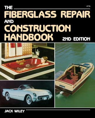 Fiberglass Repair and Construction Handbook By Wiley, Jack