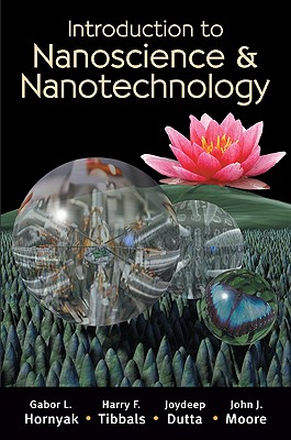 Introduction to Nanoscience & Nanotechnology By Hornyak, Gabor L./ Tibbals, Harry F./ Dutta, Joydeep/ Moore, John J.